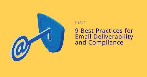 9 Best Practices for Email Deliverability and Compliance | Part 1